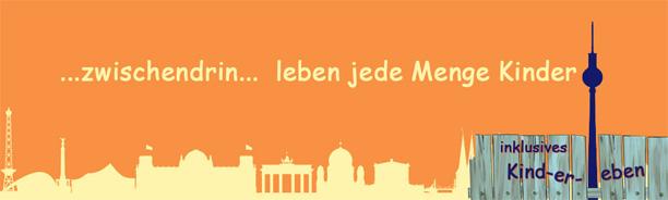 Die Grafik zeigt die Silhouette von Berlin. Auf der rechte Seite ist ein lückenhafter Zaun zu sehen, auf dem inklusives Kind-erleben steht. Das L im Wort ist durch eine stillizierten Berliner Fernsehturm ersetzt. Über der Grafik steht der Text: zwischendrin... leben jede Menge Kinder.
